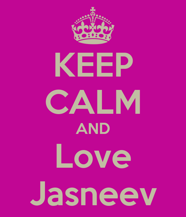 KEEP CALM AND Love Jasneev