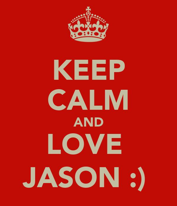 KEEP CALM AND LOVE  JASON :)