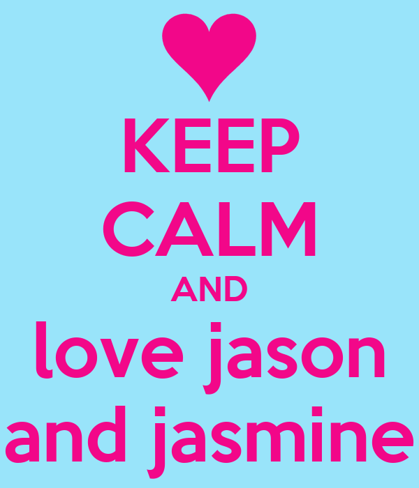 KEEP CALM AND love jason and jasmine