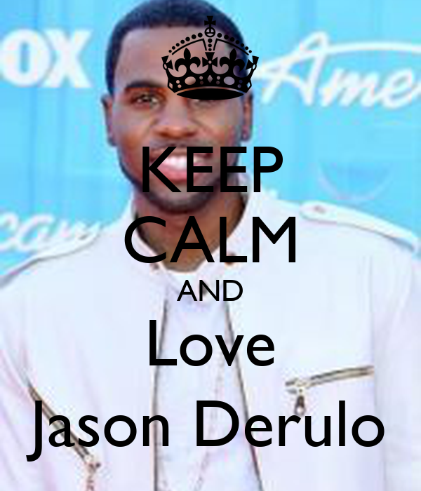 KEEP CALM AND Love Jason Derulo