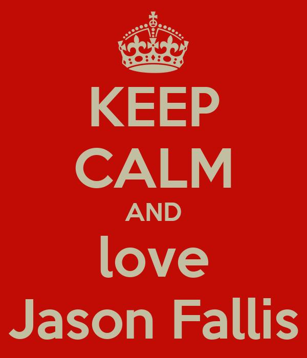 KEEP CALM AND love Jason Fallis