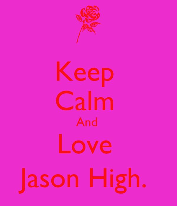 Keep  Calm  And  Love  Jason High.