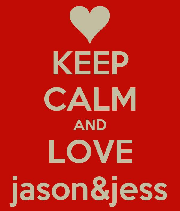 KEEP CALM AND LOVE jason&jess