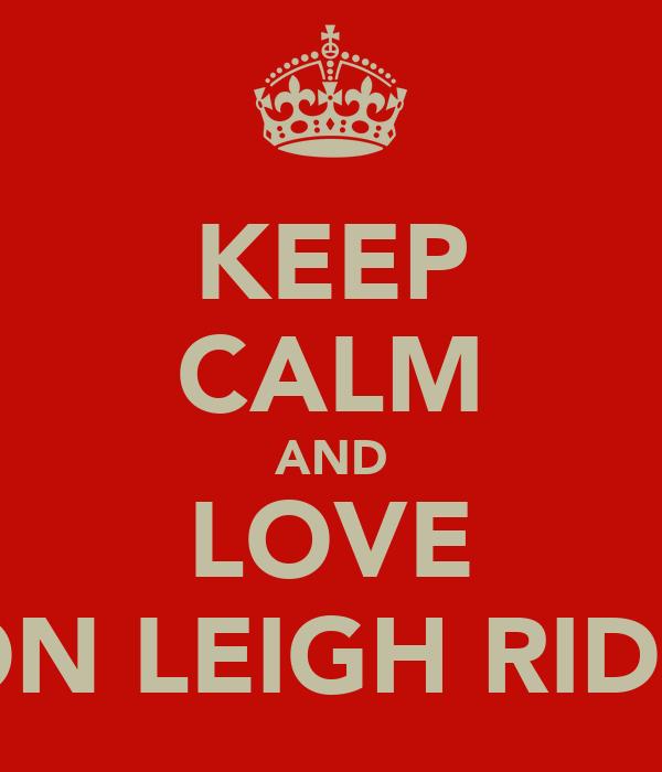 KEEP CALM AND LOVE JASON LEIGH RIDDLES