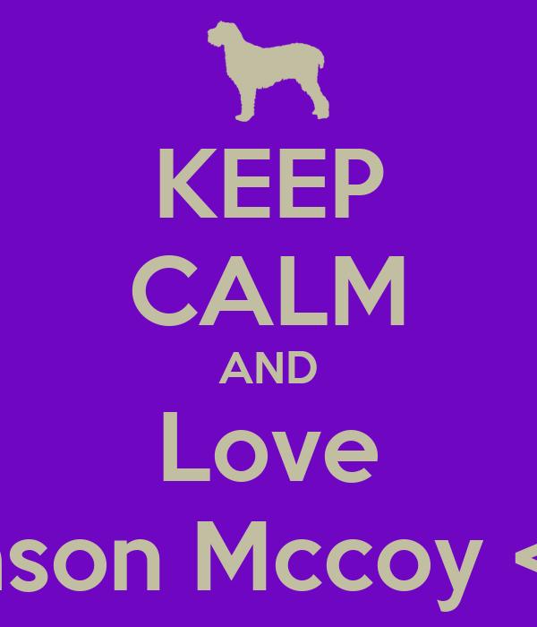 KEEP CALM AND Love Jason Mccoy <3