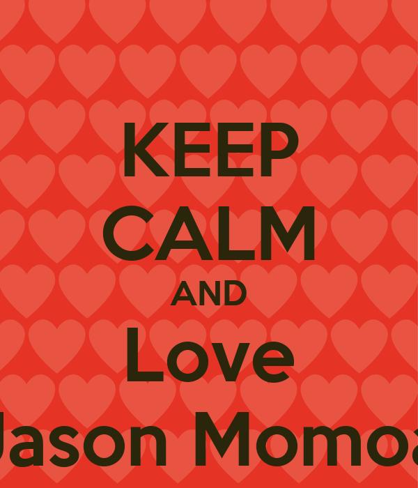 KEEP CALM AND Love Jason Momoa