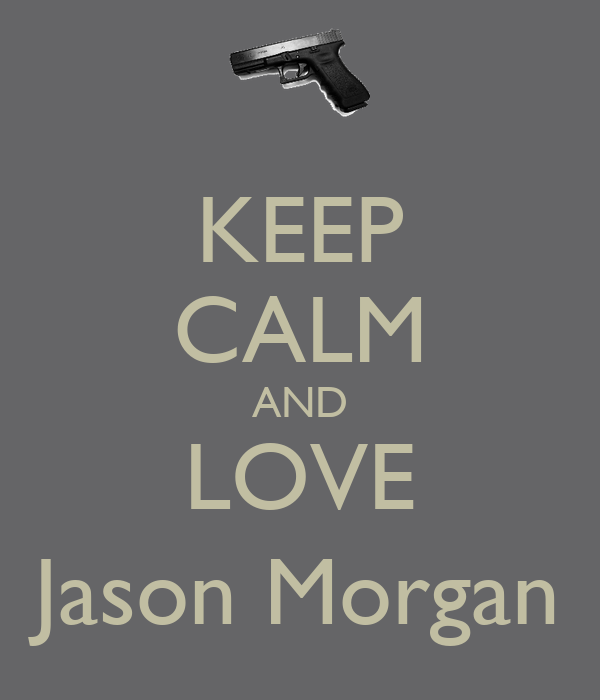 KEEP CALM AND LOVE Jason Morgan