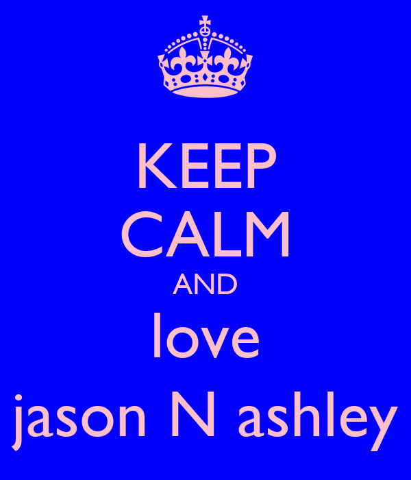 KEEP CALM AND love jason N ashley