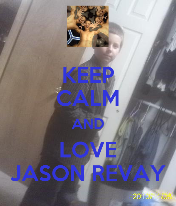 KEEP CALM AND LOVE JASON REVAY