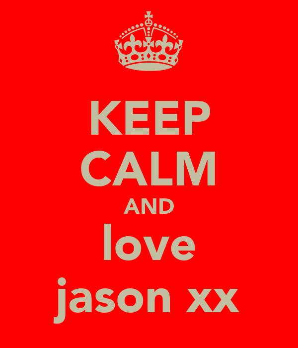 KEEP CALM AND love jason xx