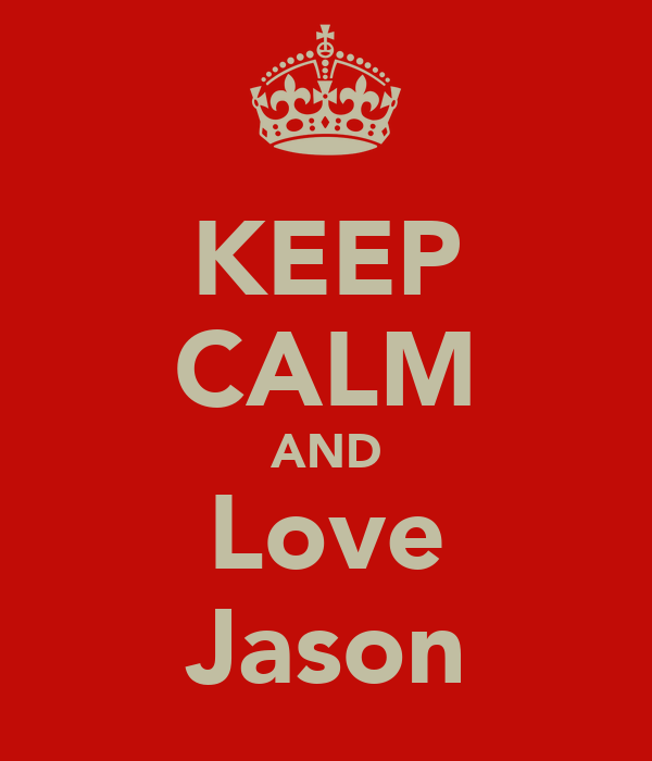 KEEP CALM AND Love Jason