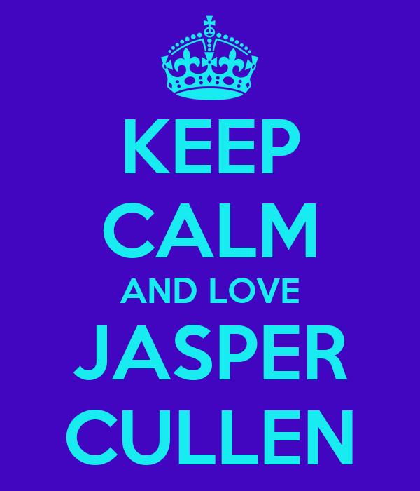 KEEP CALM AND LOVE JASPER CULLEN