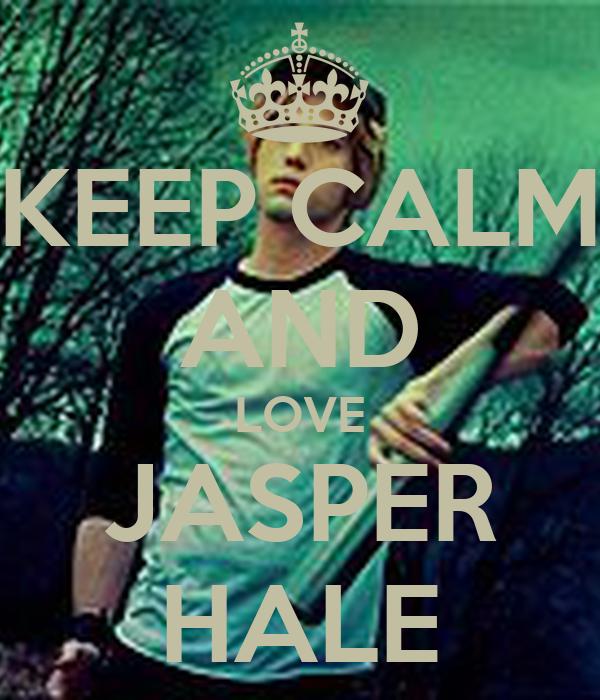 KEEP CALM AND LOVE JASPER HALE