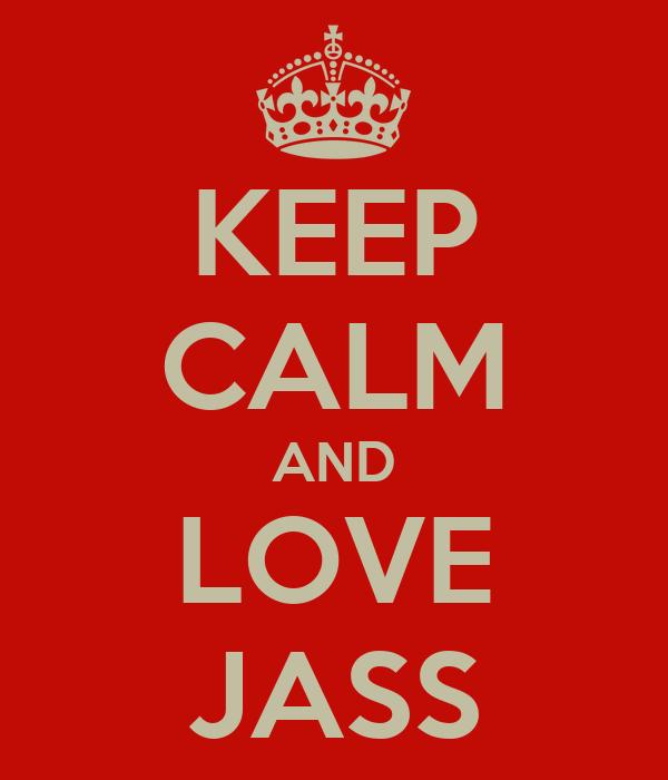 KEEP CALM AND LOVE JASS