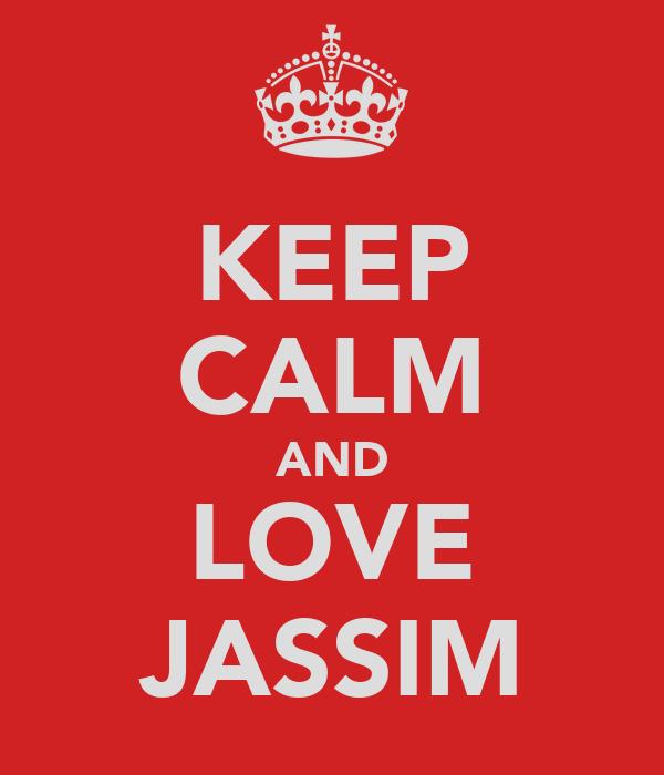 KEEP CALM AND LOVE JASSIM