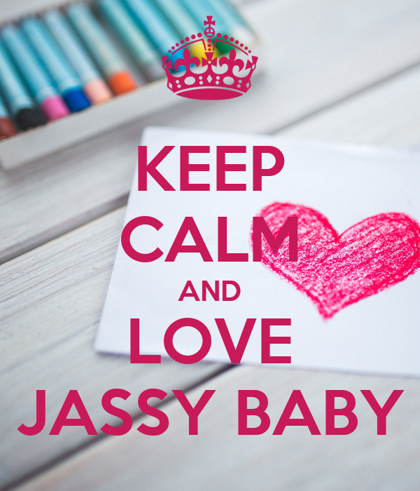 KEEP CALM AND LOVE JASSY BABY