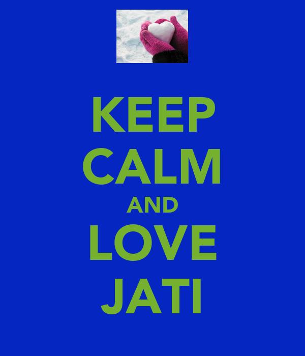 KEEP CALM AND LOVE JATI