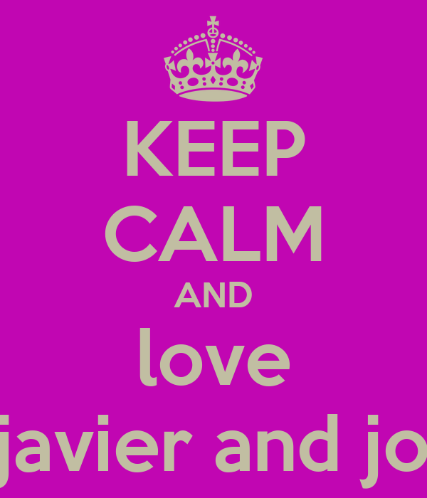 KEEP CALM AND love javier and jo