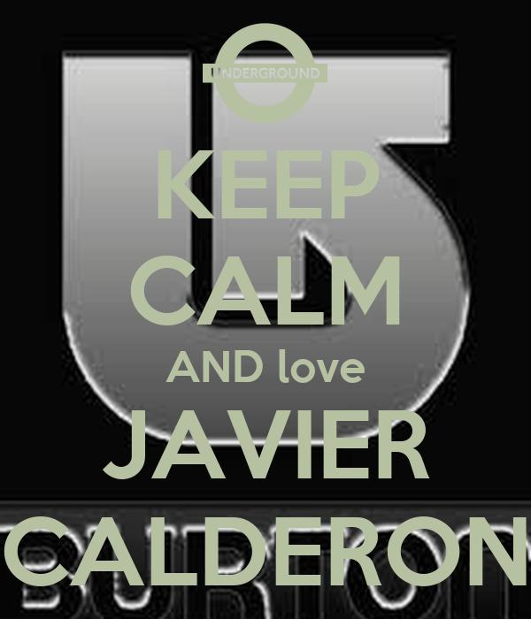 KEEP CALM AND love JAVIER CALDERON