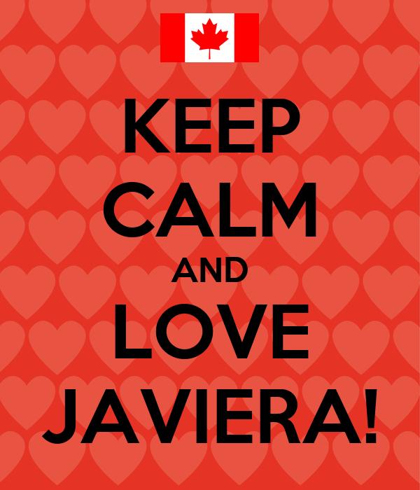KEEP CALM AND LOVE JAVIERA!