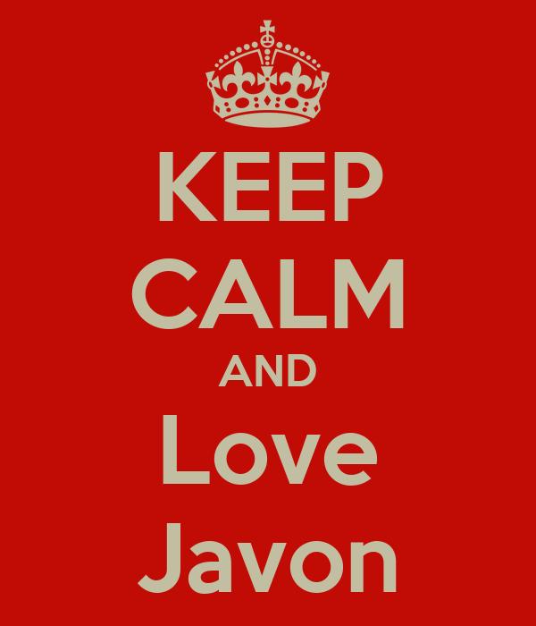 KEEP CALM AND Love Javon