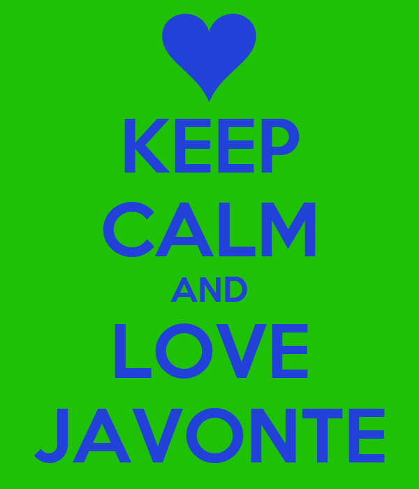 KEEP CALM AND LOVE JAVONTE