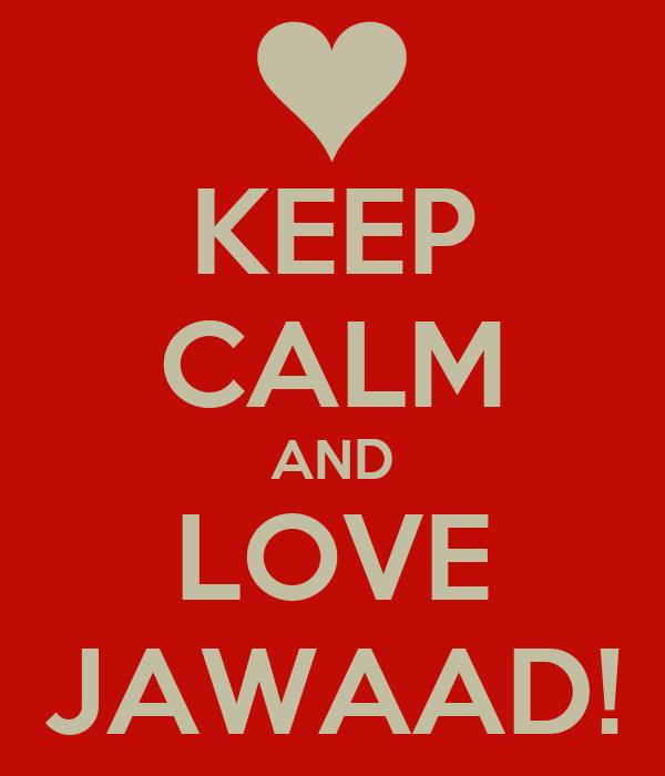 KEEP CALM AND LOVE JAWAAD!