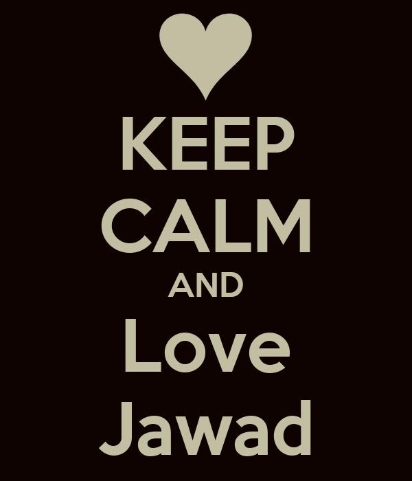 KEEP CALM AND Love Jawad