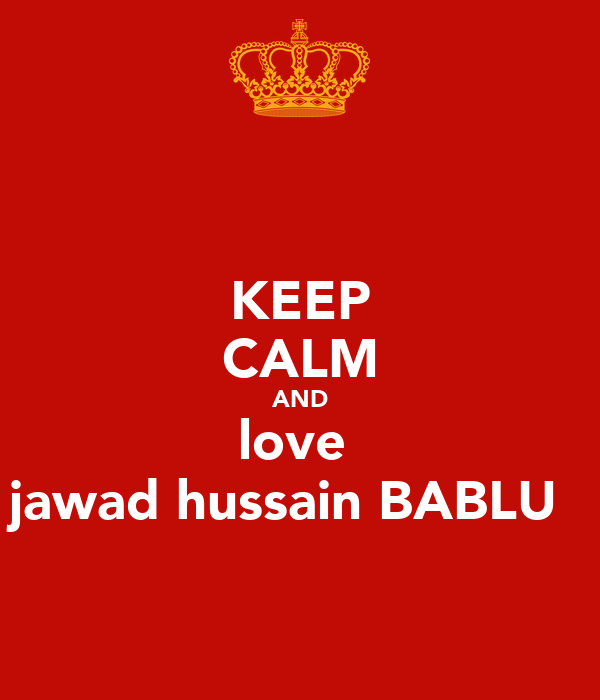 KEEP CALM AND love  jawad hussain BABLU 😘