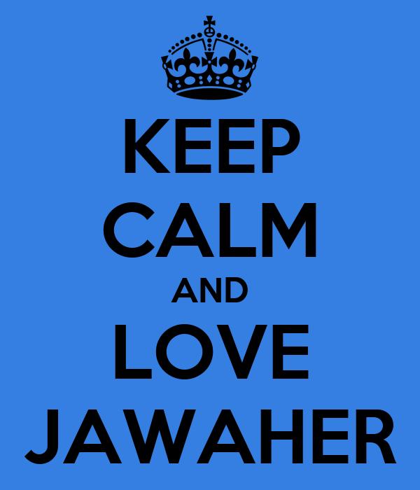 KEEP CALM AND LOVE JAWAHER