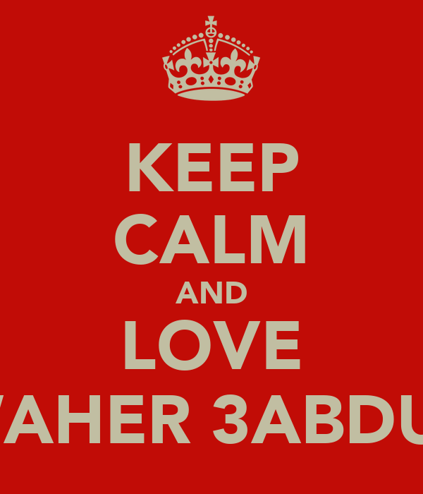 KEEP CALM AND LOVE JAWAHER 3ABDULLA
