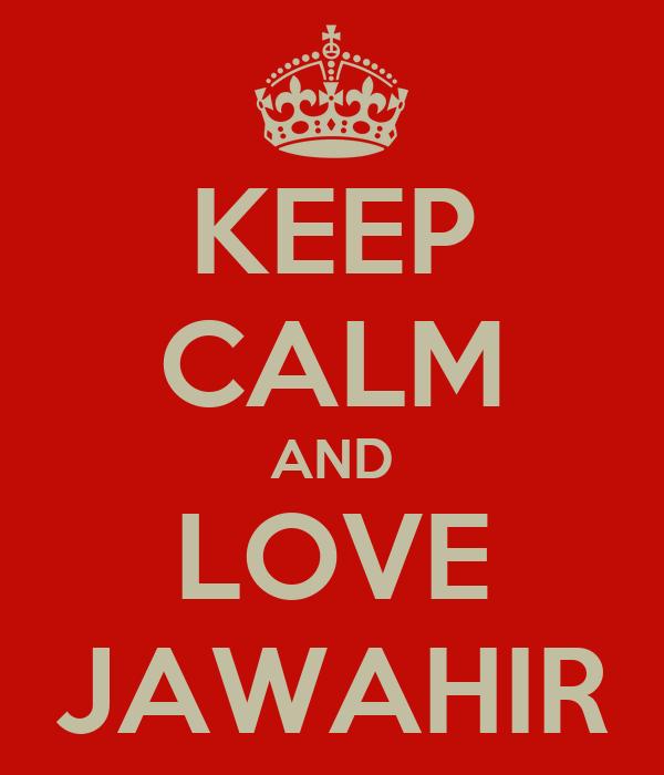 KEEP CALM AND LOVE JAWAHIR