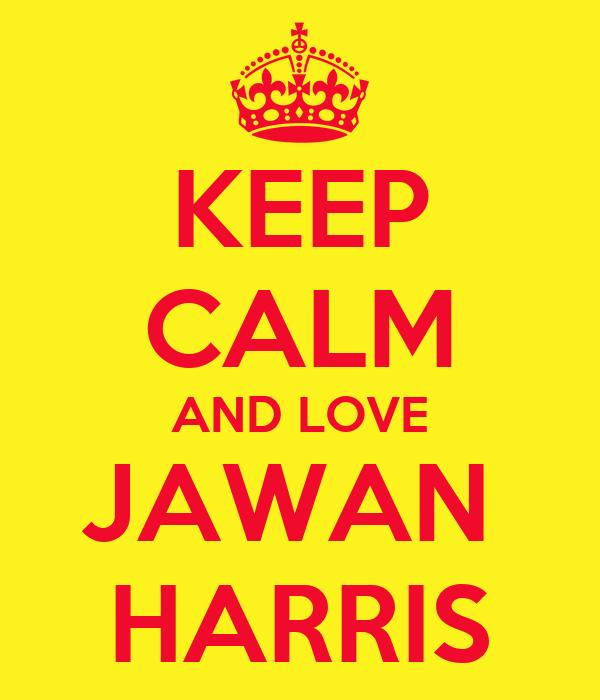 KEEP CALM AND LOVE JAWAN  HARRIS