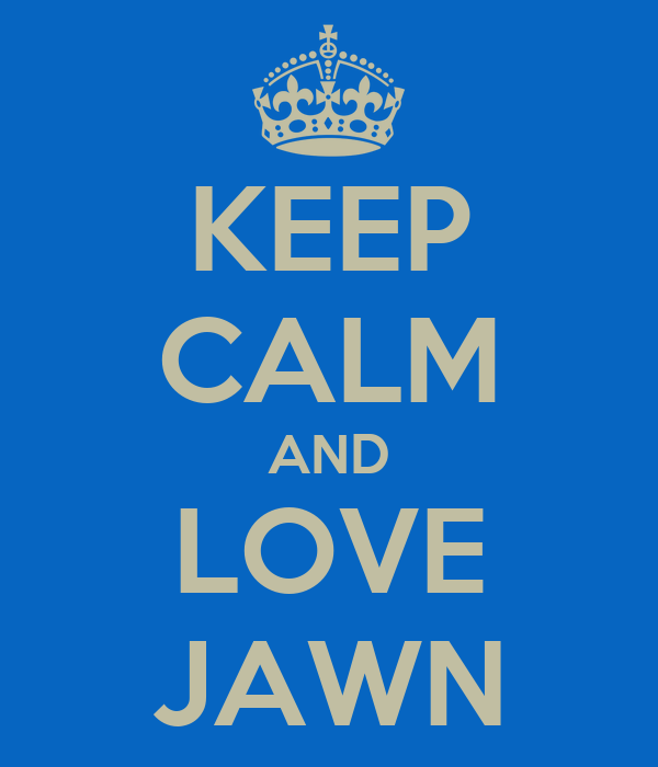 KEEP CALM AND LOVE JAWN