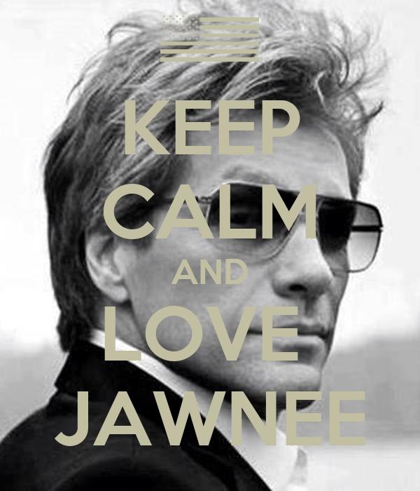 KEEP CALM AND LOVE  JAWNEE