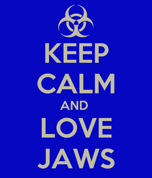 KEEP CALM AND  LOVE JAWS