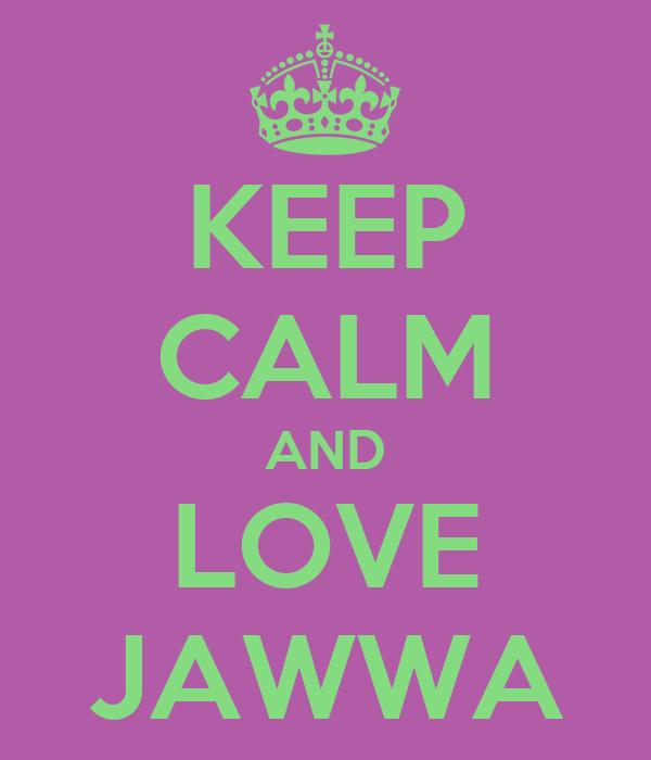 KEEP CALM AND LOVE JAWWA
