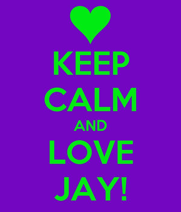 KEEP CALM AND LOVE JAY!