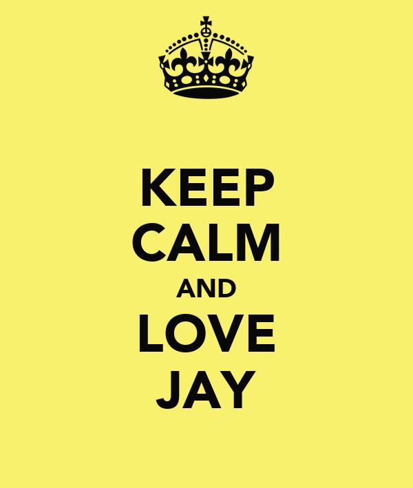 KEEP CALM AND LOVE JAY