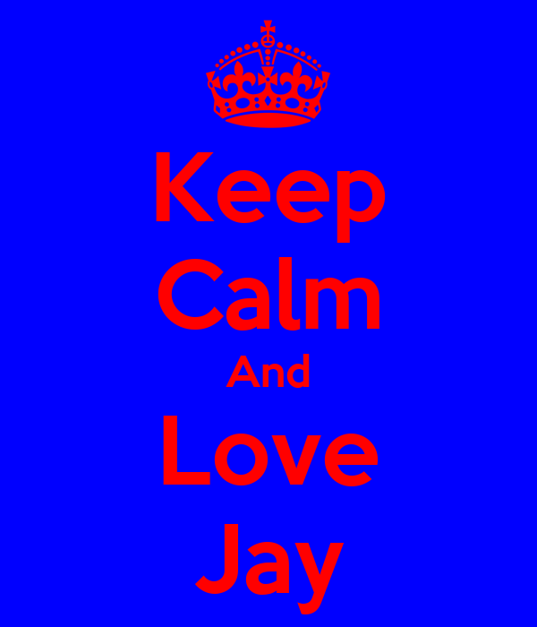 Keep Calm And Love Jay