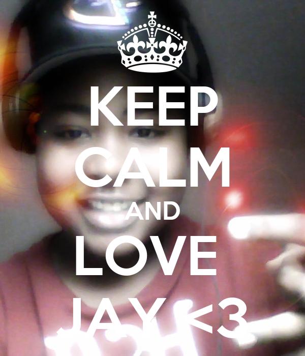 KEEP CALM AND LOVE  JAY <3