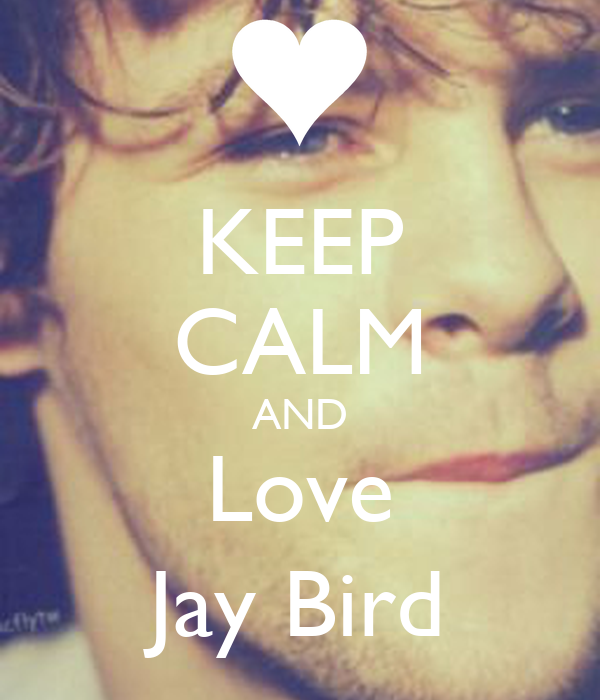KEEP CALM AND Love Jay Bird