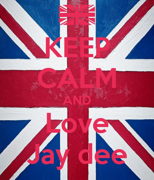 KEEP CALM AND Love Jay dee