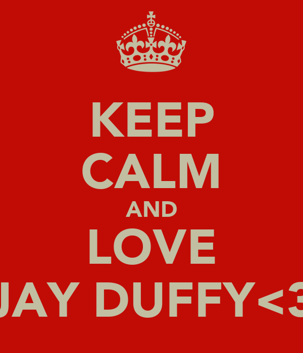 KEEP CALM AND LOVE JAY DUFFY<3