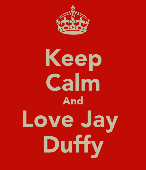 Keep Calm And Love Jay  Duffy