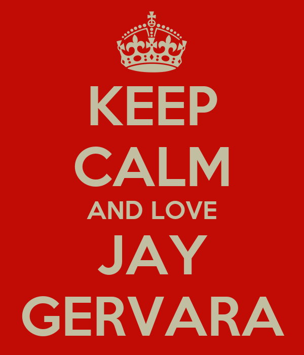 KEEP CALM AND LOVE JAY GERVARA