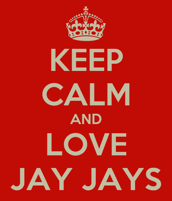 KEEP CALM AND LOVE JAY JAYS