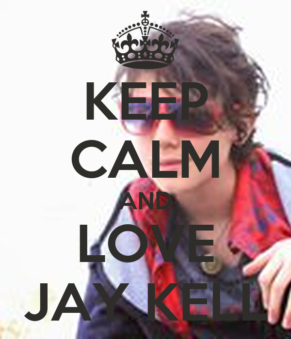 KEEP CALM AND LOVE JAY KELL