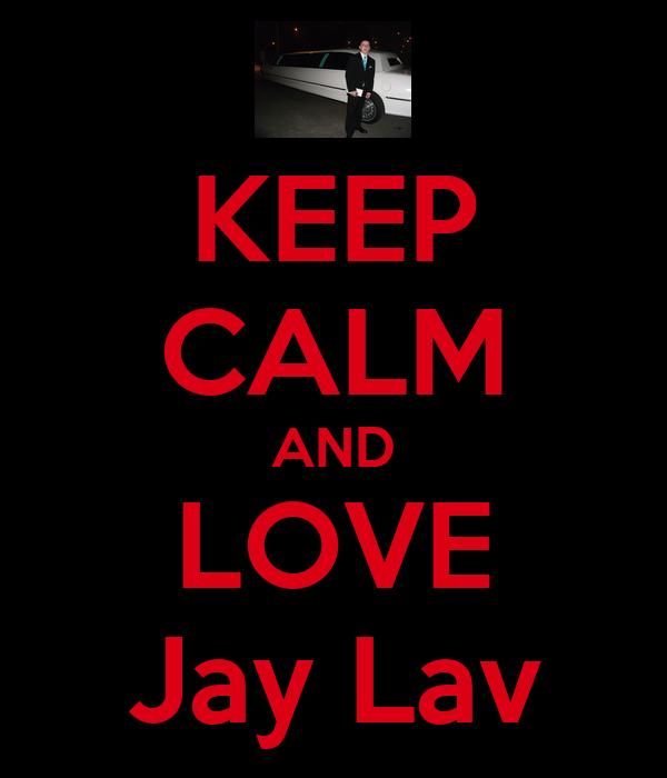 KEEP CALM AND LOVE Jay Lav
