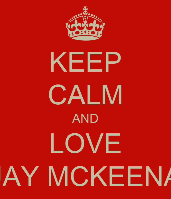 KEEP CALM AND LOVE JAY MCKEENA
